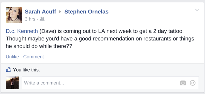 D.c. Kenneth (Dave) is coming out to LA next week to get a 2 day tattoo. Thought maybe you'd have a good recommendation on restaurants or things he should do while there??